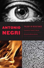 Trilogy of Resistance : A Conversation on Philosophy and Politics - Antonio Negri