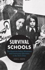Survival Schools : The American Indian Movement and Community Education in the Twin Cities - Julie L. Davis