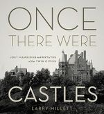 Once There Were Castles : Lost Mansions and Estates of the Twin Cities - Larry Millett