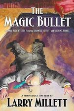 Magic Bullet : A Locked Room Mystery Featuring Shadwell Rafferty and Sherlock Holmes - Larry Millett