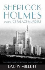 Sherlock Holmes and the Ice Palace Murders : Fesler-Lampert Minnesota Heritage Book - Larry Millett