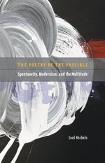 Poetry of the Possible : Spontaneity, Modernism, and the Multitude - Joel Nickels