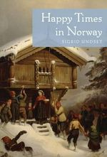 Happy Times in Norway : Leader of the 1st Kansas Colored Volunteer Infantr... - Sigrid Undset