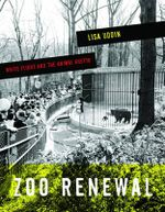 Zoo Renewal : White Flight and the Animal Ghetto - Lisa Uddin
