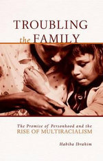 Troubling the Family : The Promise of Personhood and the Rise of Multiracialism - Habiba Ibrahim