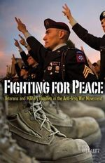 Fighting for Peace : Veterans and Military Families in the Ant-Iraq War Movement - Lisa Leitz