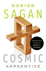 Cosmic Apprentice : Dispatches from the Edges of Science - Dorion Sagan
