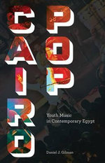 Cairo Pop : Youth Music in Contemporary Egypt - Daniel J. Gilman