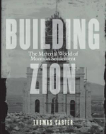 Building Zion : The Material World of Mormon Settlement - Thomas Carter
