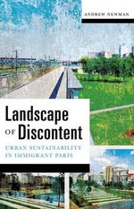 Landscape of Discontent : Urban Sustainability in Immigrant Paris - Andrew Newman