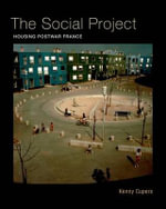 The Social Project : Housing Postwar France - Kenny Cupers