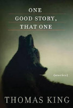 One Good Story, That One : Stories - Thomas King