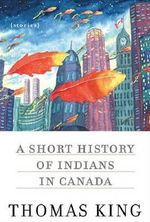 A Short History of Indians in Canada : Stories - Thomas King