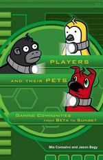 Players and Their Pets : Gaming Communities from Beta to Sunset - Mia Consalvo