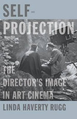 Self-Projection : The Director's Image in Art Cinema - Linda Haverty Rugg