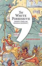 The White Possessive : Property, Power, and Indigenous Sovereignty - Aileen Moreton-Robinson