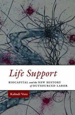Life Support : Biocapital and the New History of Outsourced Labor - Kalindi Vora