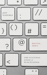 Digital Shift : The Cultural Logic of Punctuation - Jeff Scheible