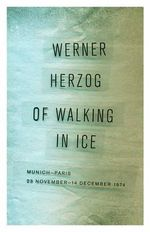 Of Walking in Ice : Munich-Paris, 23 November-14 December 1974 - Werner Herzog