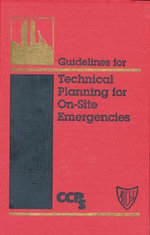Guidelines for Technical Planning for On-Site Emergencies : Fundamentals for Project Owners and Contractors - Center for Chemical Process Safety (CCPS)