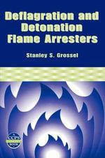 Deflagration and Detonation of Flame Arrestors : A CCPS Concept Book - Stanley S. Grossel