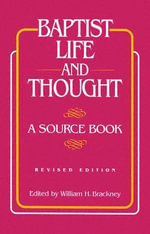 Baptist Life and Thought : A Source Book - William H Brackney