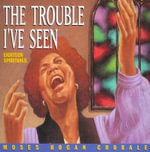 The Trouble I've Seen : Eighteen Spirituals - Moses Hogan Chorale