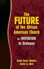 The Future of the African American Church : An Invitation to Dialogue - Ralph Watkins