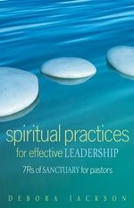 Spiritual Practices for Effective Leadership : 7rs of Sanctuary for Pastors - Debora Jackson