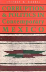 Corruption and Politics in Contemporary Mexico - Stephen D. Morris