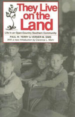 They Live on the Land : Life in an Open-country Southern Community - Paul W. Terry