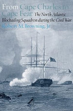 From Cape Charles to Cape Fear : The North Atlantic Blockading Squadron during the Civil War - Robert M. Browning