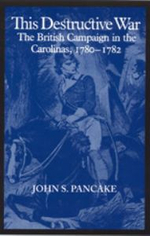 This Destructive War : British Campaign in the Carolinas, 1780-82 - John S. Pancake