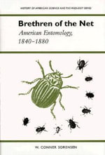 Brethren of the Net : American Entomology, 1840-80 - W.Conner Sorensen