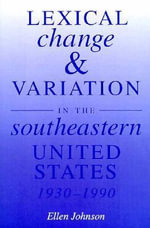 Lexical Change and Variation in the Southeastern United States, 1930-90 - Ellen Johnson