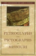 The Petroglyphs and Pictographs of Missouri : A Documentary History - Carol Diaz-Granados