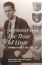 Measuring the Flow of Time : The Works of James A.Ford, 1935-41 - James A. Ford