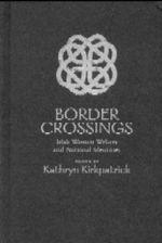 Border Crossings : Irish Women Writers and National Identities