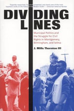 Dividing Lines : Municipal Politics and the Struggle for Civil Rights in Montgomery, Birmingham and Selma - J.Mills Thornton