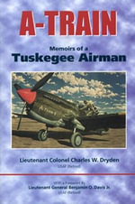 A-train : Memoirs of a Tuskegee Airman - Charles W. Dryden