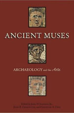 Ancient Muses : Archaeology and the Arts