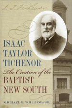 Isaac Taylor Tichenor : The Creation of the Baptist New South - Michael E. Williams