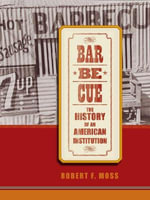 Barbecue : The History of an American Institution - Robert F. Moss