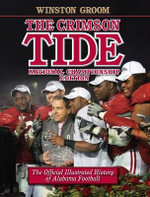 The Crimson Tide : The Official Illustrated History of Alabama Football - Winston Groom