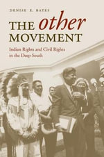 The Other Movement : Indian Rights and Civil Rights in the Deep South - Denise E. Bates