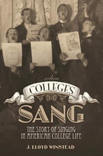 When Colleges Sang : The Story of Singing in American College Life - J Lloyd Winstead