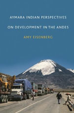 Aymara Indian Perspectives on Development in the Andes : A Guide to the Mississippian Chiefdoms - Amy Eisenberg