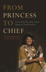 From Princess to Chief : Life with the Waccamaw Siouan Indians of North Carolina - Patricia Barker Lerch