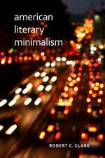 American Literary Minimalism - Robert C. Clark