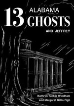 13 Alabama Ghosts and Jeffrey : Commemorative Edition - Kathryn,T. Windham